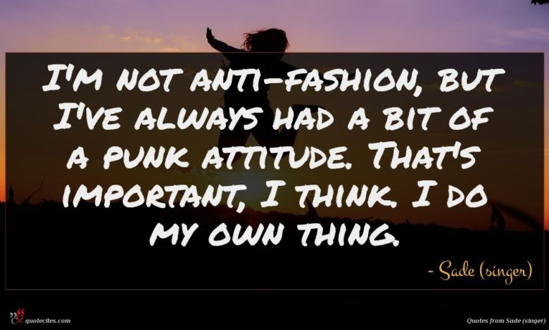 Photo of Sade (singer) quote : I'm not anti-fashion but …