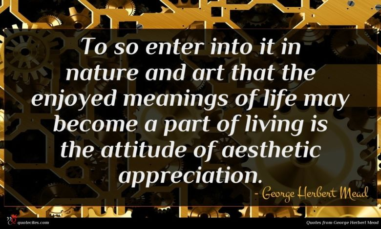Photo of George Herbert Mead quote : To so enter into …