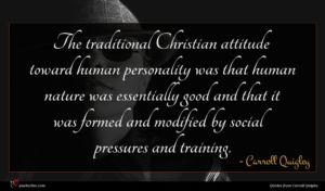 Carroll Quigley quote : The traditional Christian attitude ...