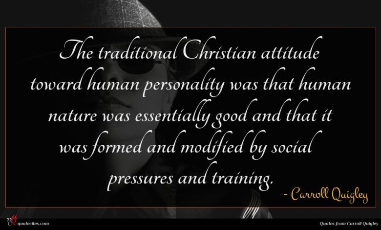 The traditional Christian attitude toward human personality was that human nature was essentially good and that it was formed and modified by social pressures and training.