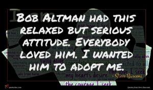 Steve Buscemi quote : Bob Altman had this ...