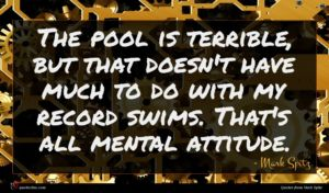 Mark Spitz quote : The pool is terrible ...