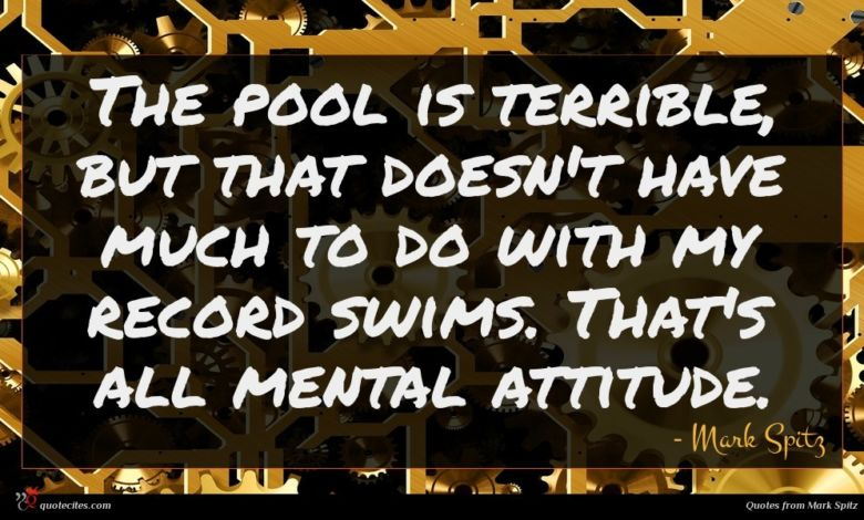 Photo of Mark Spitz quote : The pool is terrible …
