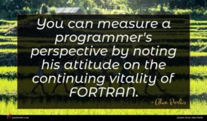 Alan Perlis quote : You can measure a ...