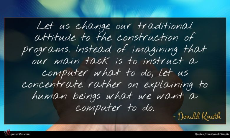 Photo of Donald Knuth quote : Let us change our …