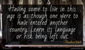 Theodore Bikel quote : Having come to live ...