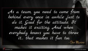 Dan Marino quote : As a team you ...