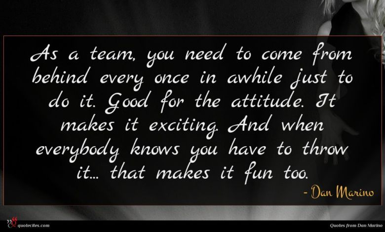 As a team, you need to come from behind every once in awhile just to do it. Good for the attitude. It makes it exciting. And when everybody knows you have to throw it... that makes it fun too.
