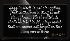 August Wilson quote : Jazz in itself is ...