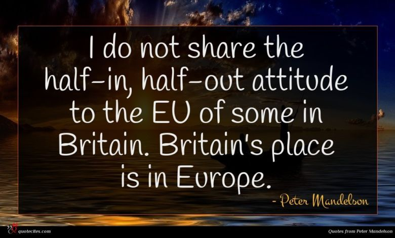 Photo of Peter Mandelson quote : I do not share …