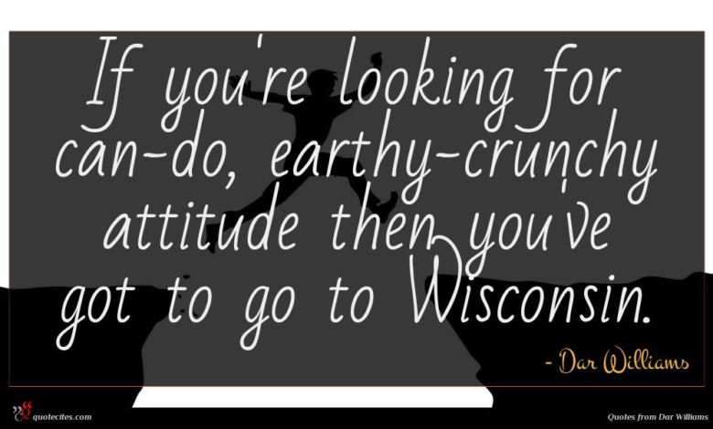 If you're looking for can-do, earthy-crunchy attitude then you've got to go to Wisconsin.