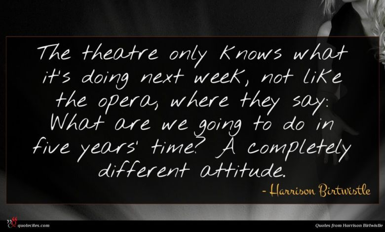 Photo of Harrison Birtwistle quote : The theatre only knows …