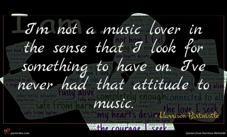 Photo of Harrison Birtwistle quote : I'm not a music …