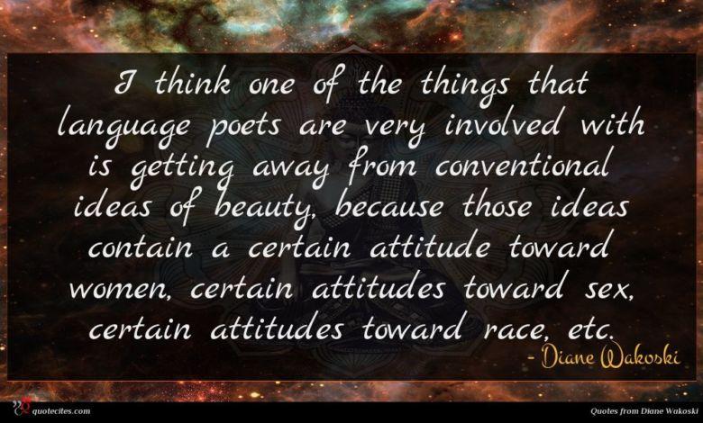 Photo of Diane Wakoski quote : I think one of …