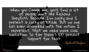 Richard Dreyfuss quote : When you Google me ...