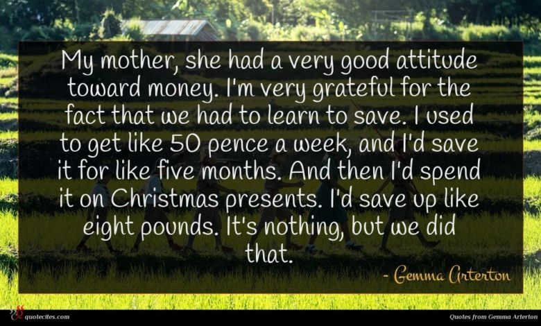 Photo of Gemma Arterton quote : My mother she had …
