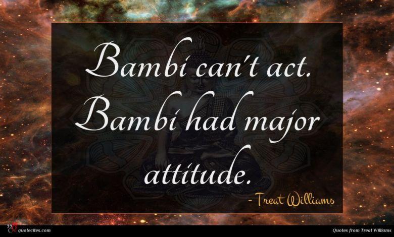 Bambi can't act. Bambi had major attitude.