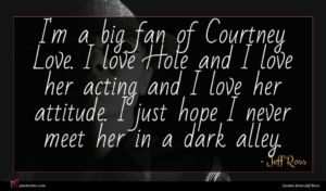 Jeff Ross quote : I'm a big fan ...