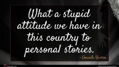 Photo of Amanda Burton quote : What a stupid attitude …