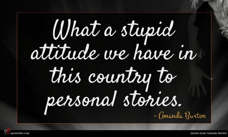 What a stupid attitude we have in this country to personal stories.