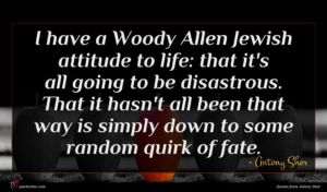 Antony Sher quote : I have a Woody ...