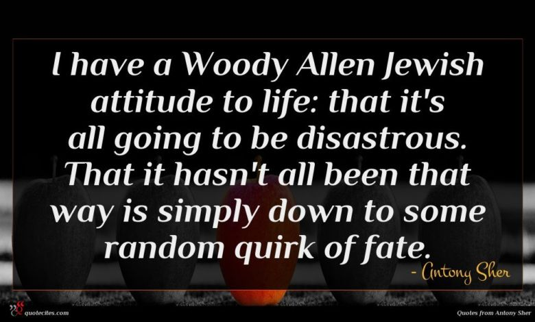 Photo of Antony Sher quote : I have a Woody …