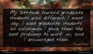 Frank Press quote : My attitude toward graduate ...