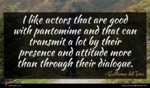 Guillermo del Toro quote : I like actors that ...