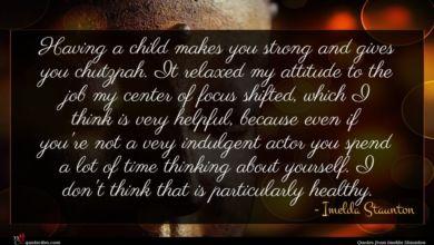 Photo of Imelda Staunton quote : Having a child makes …