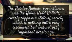Lascelles Abercrombie quote : The Border Ballads for ...