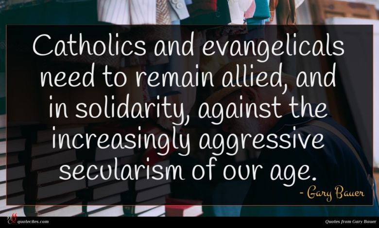 Catholics and evangelicals need to remain allied, and in solidarity, against the increasingly aggressive secularism of our age.