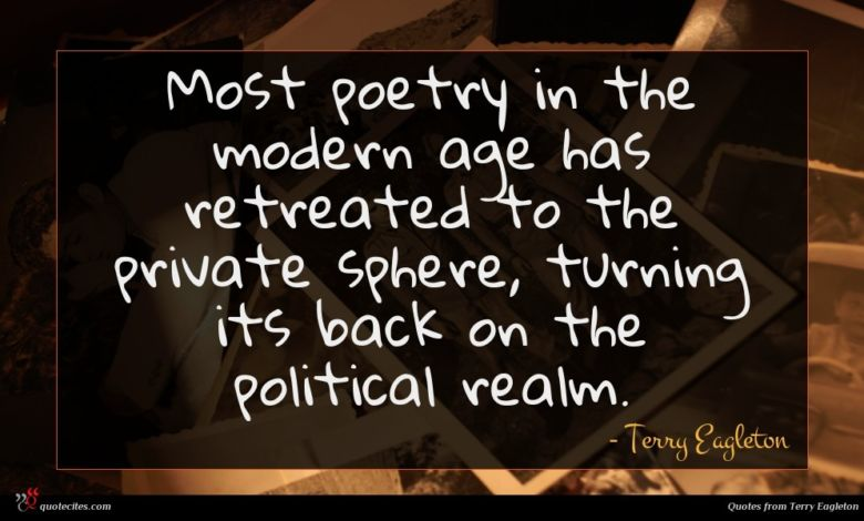 Most poetry in the modern age has retreated to the private sphere, turning its back on the political realm.