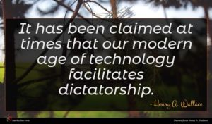 Henry A. Wallace quote : It has been claimed ...