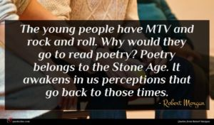 Robert Morgan quote : The young people have ...