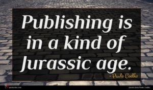 Paulo Coelho quote : Publishing is in a ...