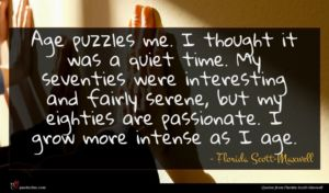 Florida Scott-Maxwell quote : Age puzzles me I ...