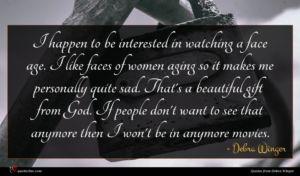 Debra Winger quote : I happen to be ...