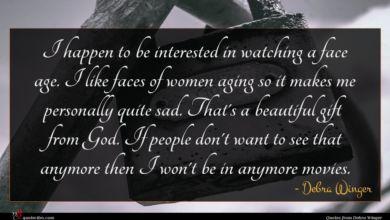 Photo of Debra Winger quote : I happen to be …