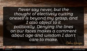 Debra Winger quote : Never say never but ...