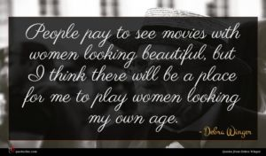 Debra Winger quote : People pay to see ...