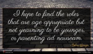 Debra Winger quote : I hope to find ...