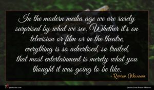 Rowan Atkinson quote : In the modern media ...