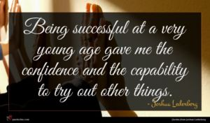Joshua Lederberg quote : Being successful at a ...