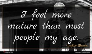 Leighton Meester quote : I feel more mature ...