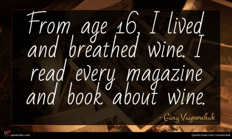 From age 16, I lived and breathed wine. I read every magazine and book about wine.