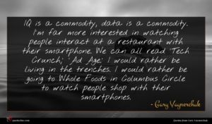 Gary Vaynerchuk quote : IQ is a commodity ...