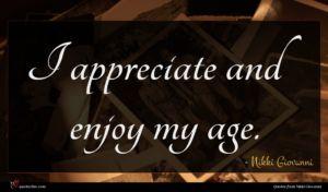 Nikki Giovanni quote : I appreciate and enjoy ...