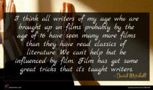 David Mitchell quote : I think all writers ...