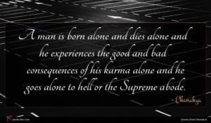 Chanakya quote : A man is born ...
