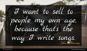 John Mellencamp quote : I want to sell ...